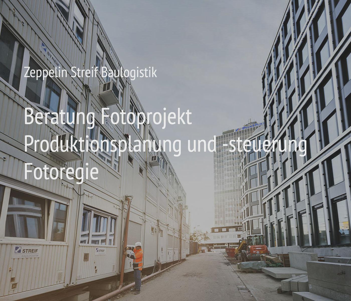 Fotografie + Management + Organisation für das Projekt Zeppelin Streif Baulogistik
